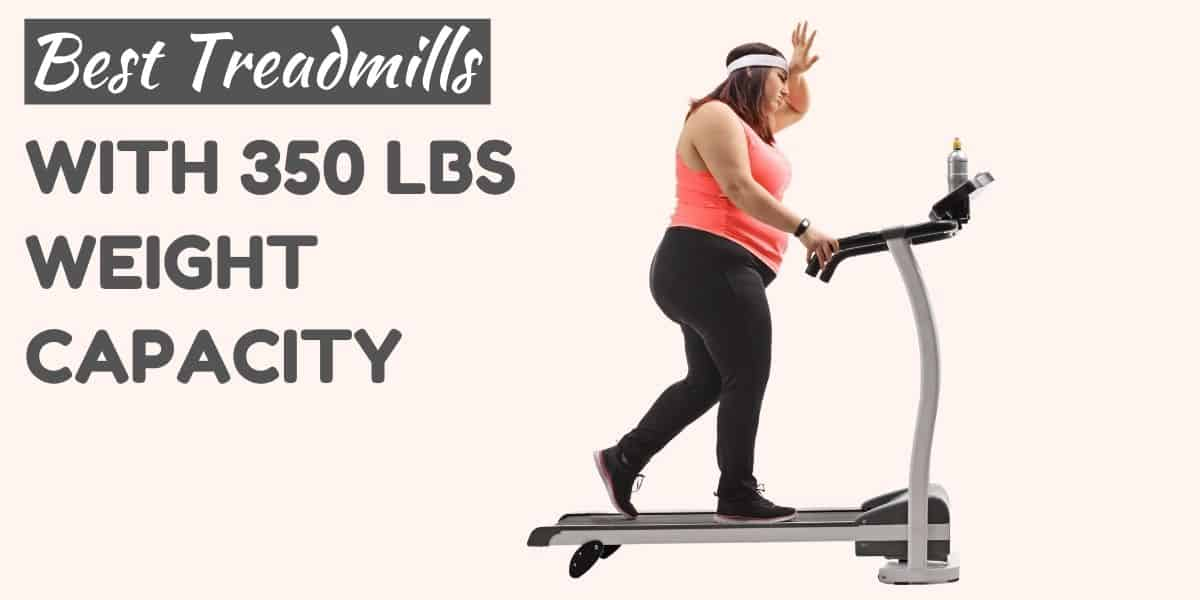 Treadmills with 350 pound weight capacity